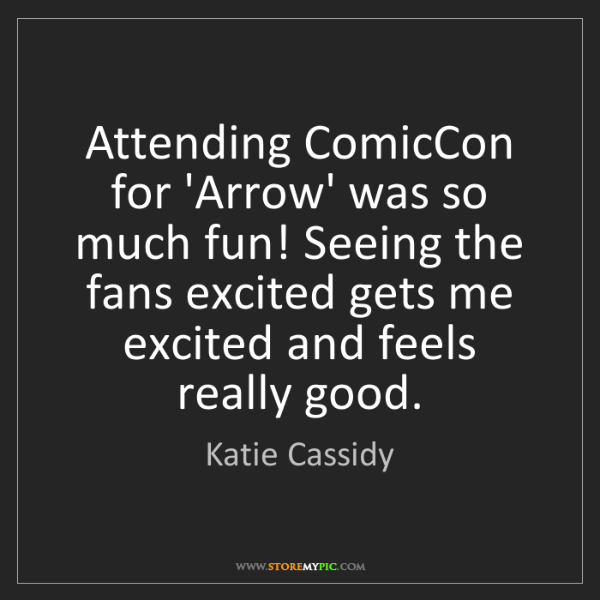 Katie Cassidy: Attending ComicCon for 'Arrow' was so much fun! Seeing...