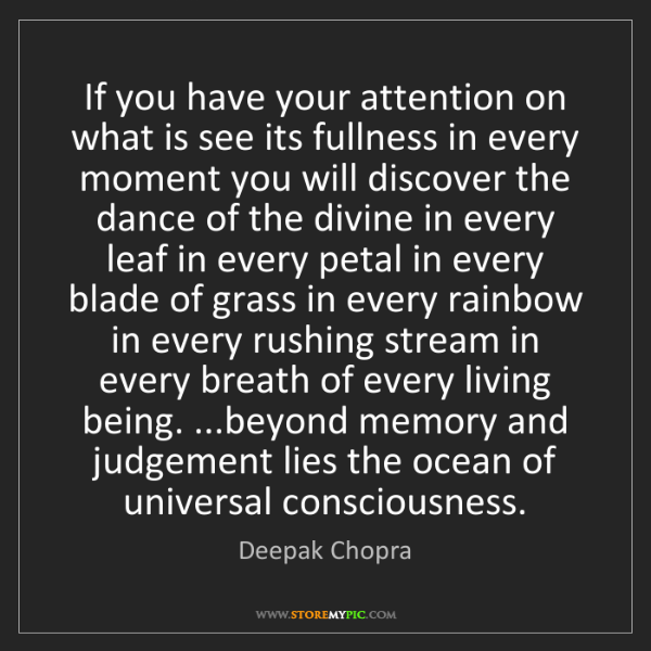 Deepak Chopra: If you have your attention on what is see its fullness...