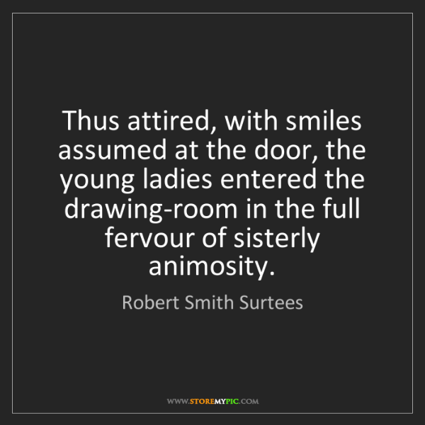 Robert Smith Surtees: Thus attired, with smiles assumed at the door, the young...