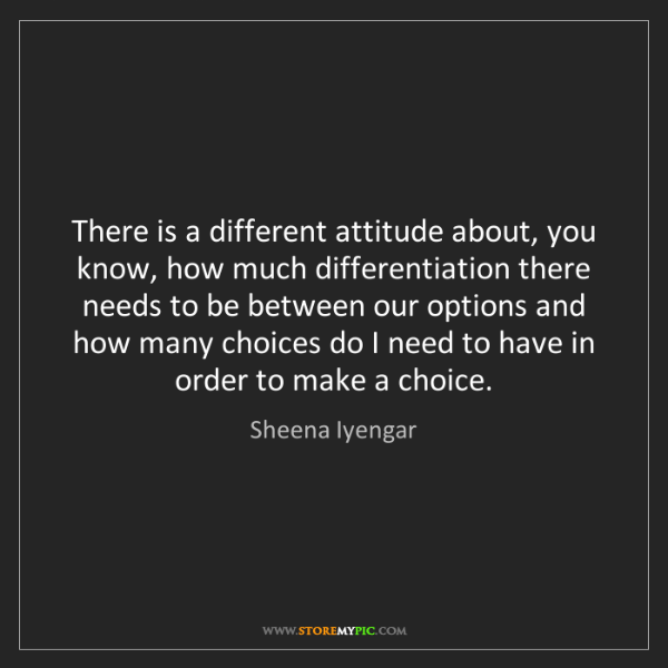 Sheena Iyengar: There is a different attitude about, you know, how much...