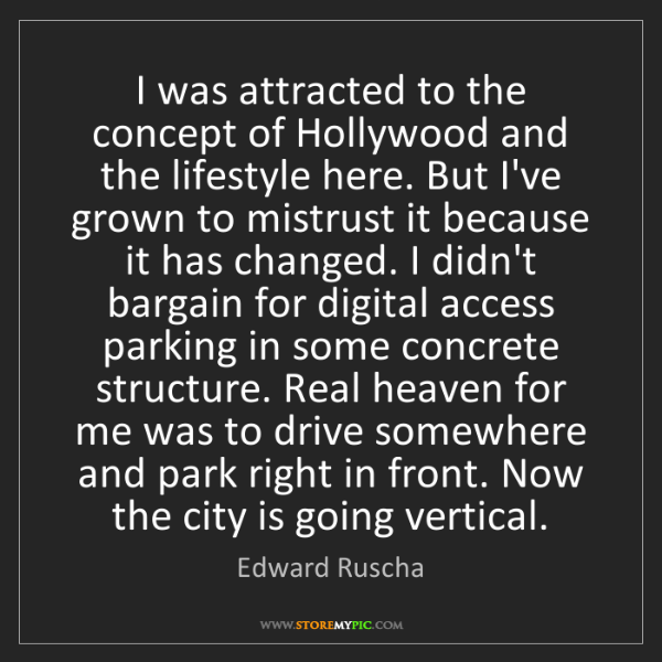 Edward Ruscha: I was attracted to the concept of Hollywood and the lifestyle...