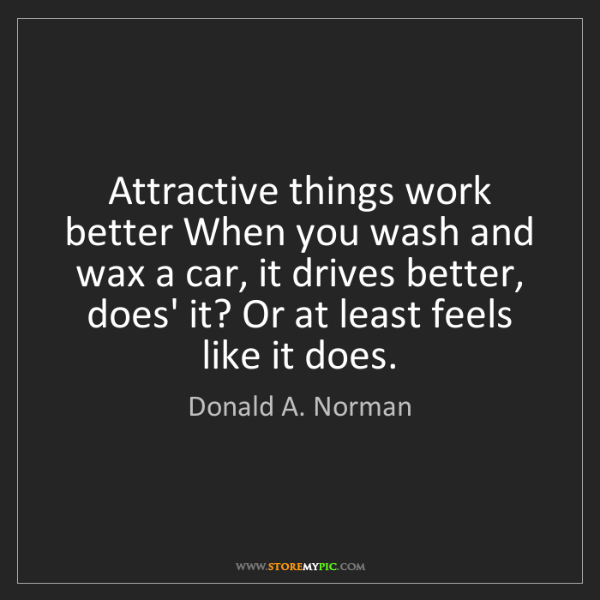 Donald A. Norman: Attractive things work better When you wash and wax a...