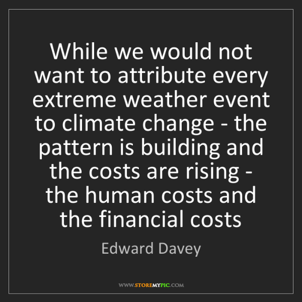 Edward Davey: While we would not want to attribute every extreme weather...