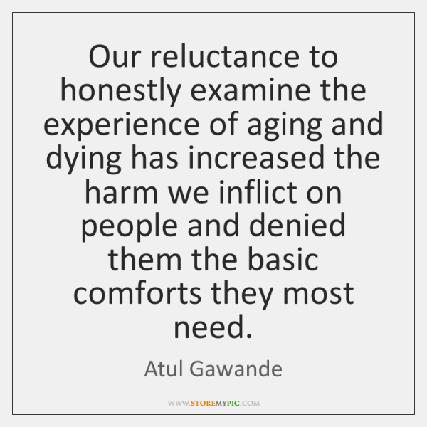 Our reluctance to honestly examine the experience of aging and dying has ...