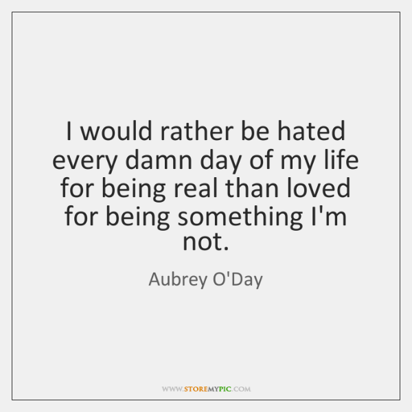 I would rather be hated every damn day of my life for ...