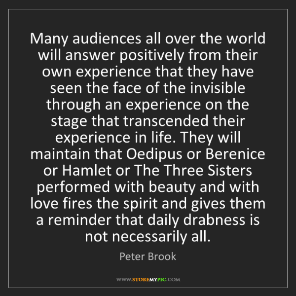 Peter Brook: Many audiences all over the world will answer positively...