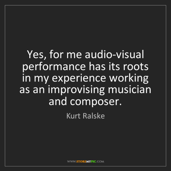 Kurt Ralske: Yes, for me audio-visual performance has its roots in...