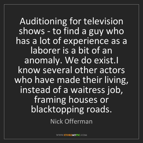 Nick Offerman: Auditioning for television shows - to find a guy who...