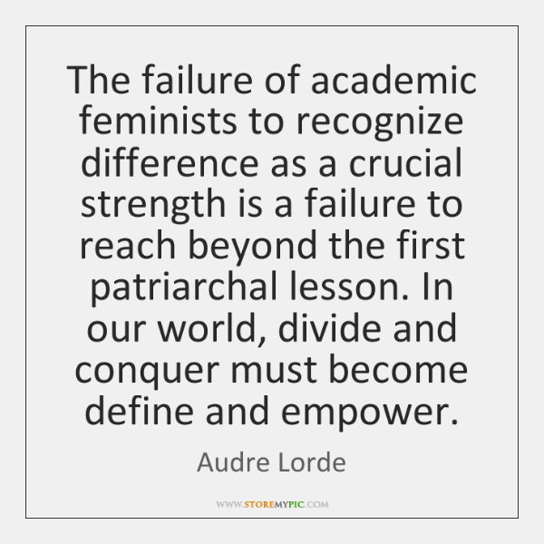 The failure of academic feminists to recognize difference as a crucial strength ...