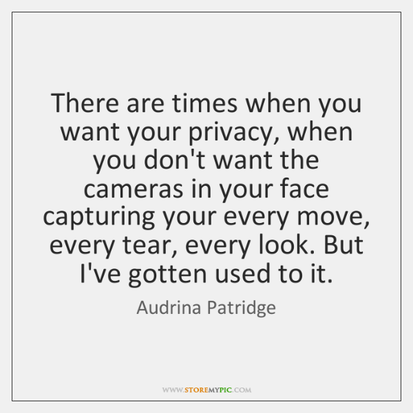 There are times when you want your privacy, when you don't want ...