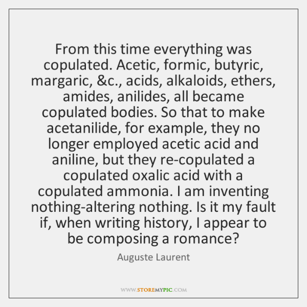 From this time everything was copulated. Acetic, formic, butyric, margaric, &c., acids, ...