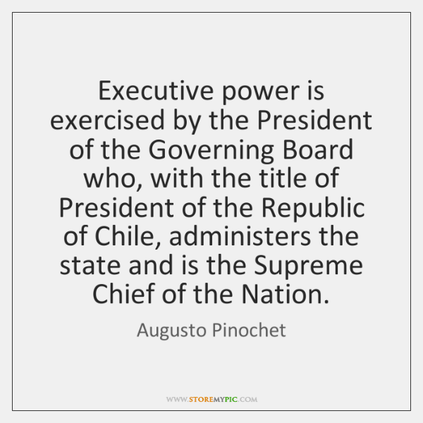 Executive power is exercised by the President of the Governing Board who, ...