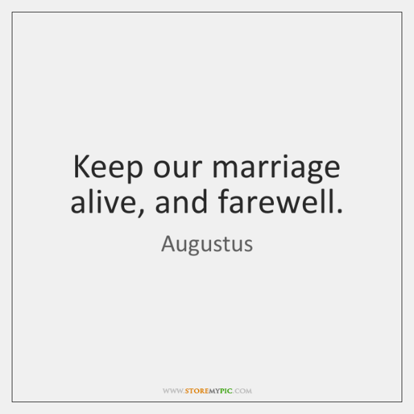 Keep our marriage alive, and farewell.