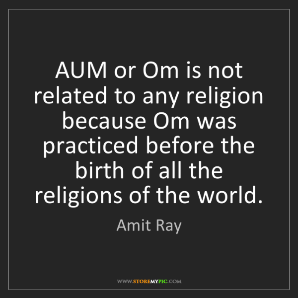 Amit Ray: AUM or Om is not related to any religion because Om was...