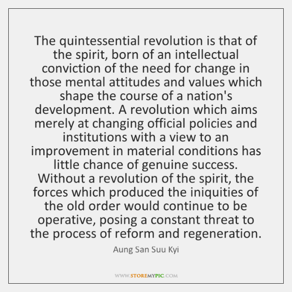 The quintessential revolution is that of the spirit, born of an intellectual ...