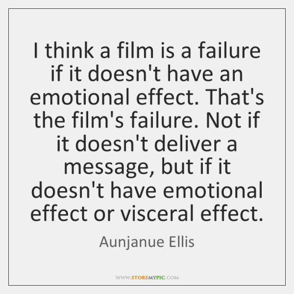 I think a film is a failure if it doesn't have an ...