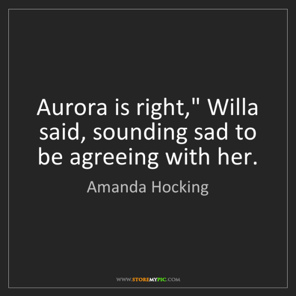 "Amanda Hocking: Aurora is right,"" Willa said, sounding sad to be agreeing..."