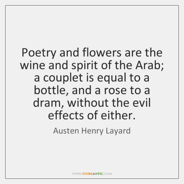 Poetry and flowers are the wine and spirit of the Arab; a ...