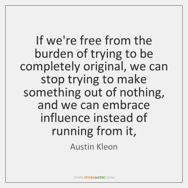If we're free from the burden of trying to be completely original, ...