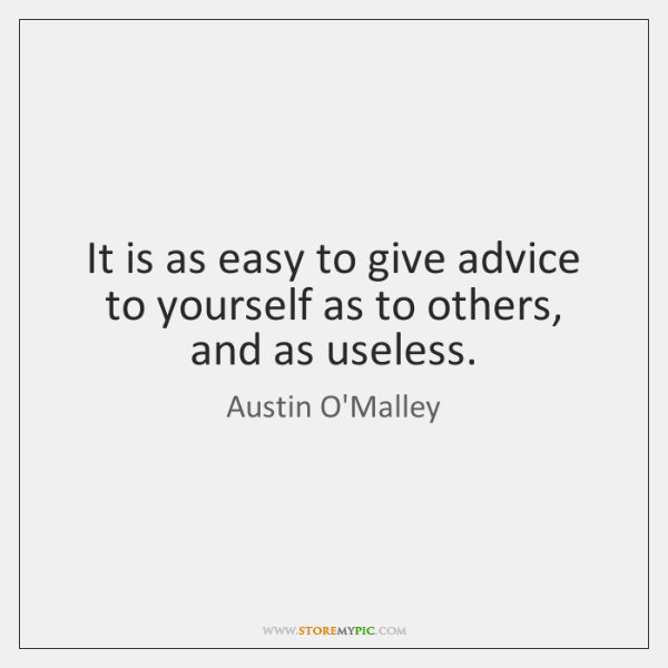 It is as easy to give advice to yourself as to others, ...