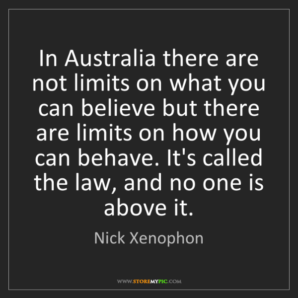 Nick Xenophon: In Australia there are not limits on what you can believe...