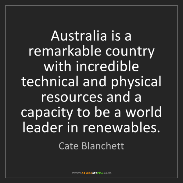 Cate Blanchett: Australia is a remarkable country with incredible technical...