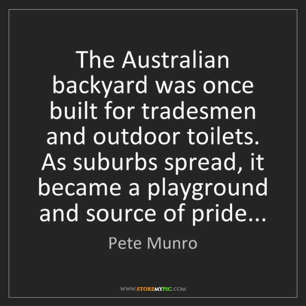 Pete Munro: The Australian backyard was once built for tradesmen...