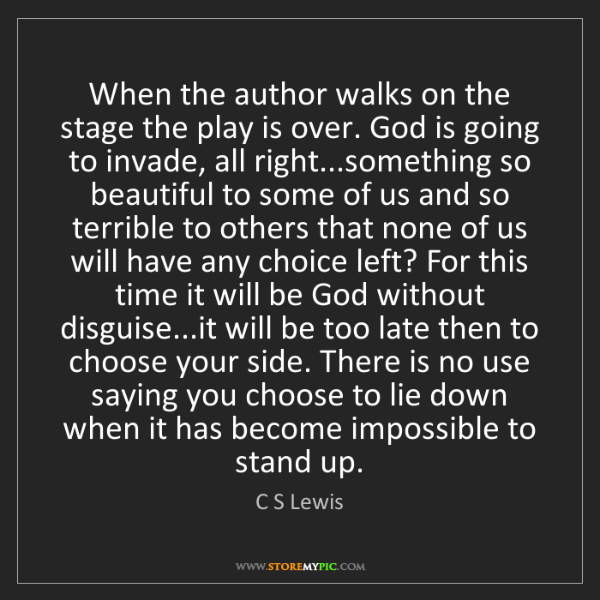 C S Lewis: When the author walks on the stage the play is over....