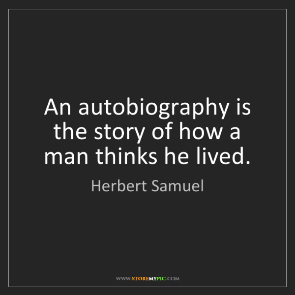 Herbert Samuel: An autobiography is the story of how a man thinks he...
