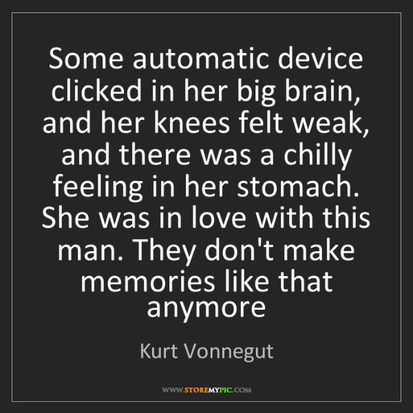 Kurt Vonnegut: Some automatic device clicked in her big brain, and her...