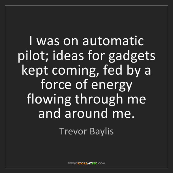 Trevor Baylis: I was on automatic pilot; ideas for gadgets kept coming,...