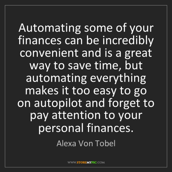 Alexa Von Tobel: Automating some of your finances can be incredibly convenient...