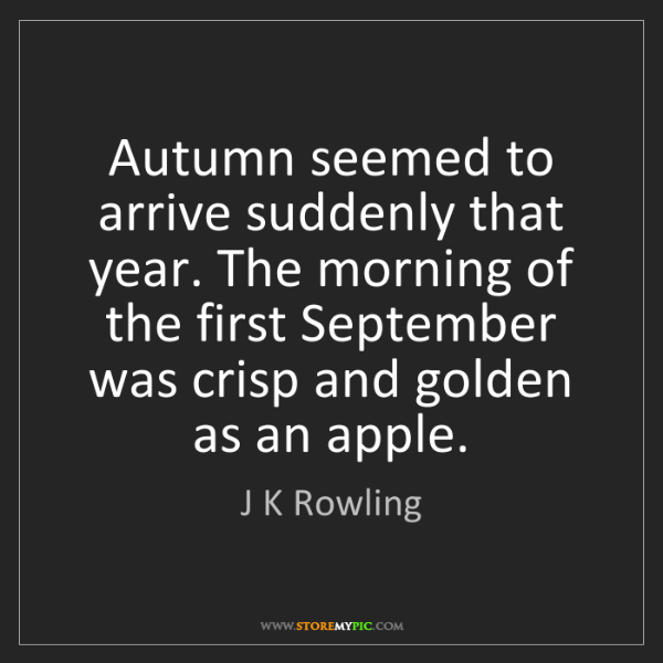 J K Rowling: Autumn seemed to arrive suddenly that year. The morning...