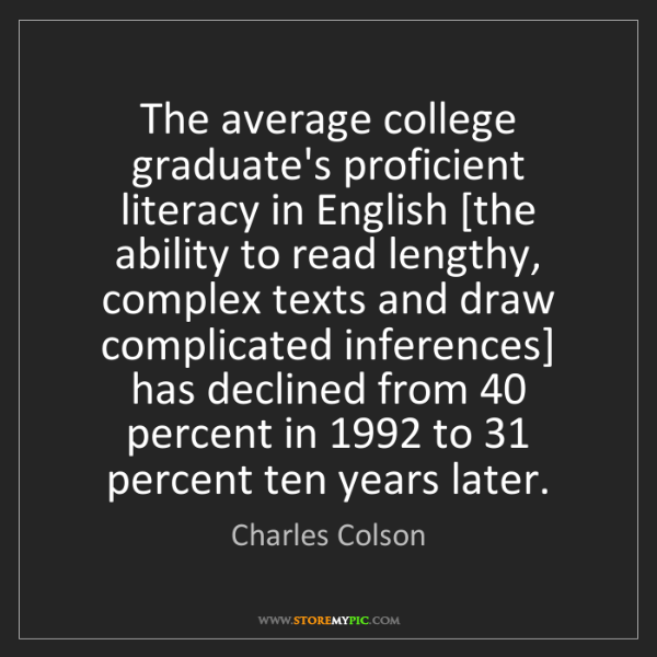 Charles Colson: The average college graduate's proficient literacy in...