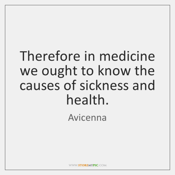 Therefore in medicine we ought to know the causes of sickness and ...