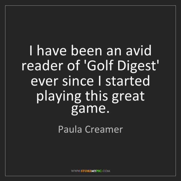 Paula Creamer: I have been an avid reader of 'Golf Digest' ever since...