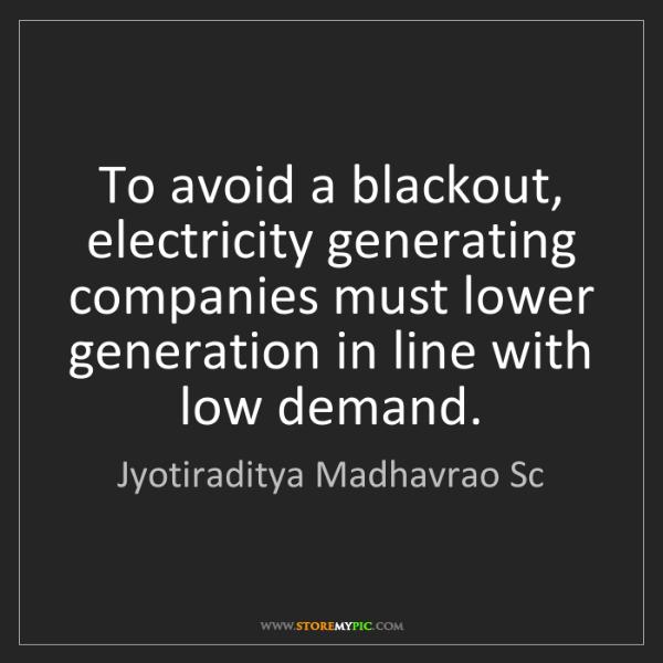 Jyotiraditya Madhavrao Sc: To avoid a blackout, electricity generating companies...