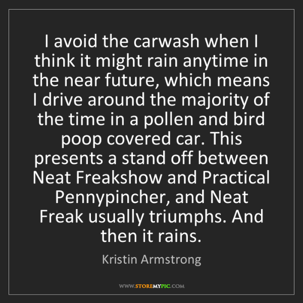 Kristin Armstrong: I avoid the carwash when I think it might rain anytime...