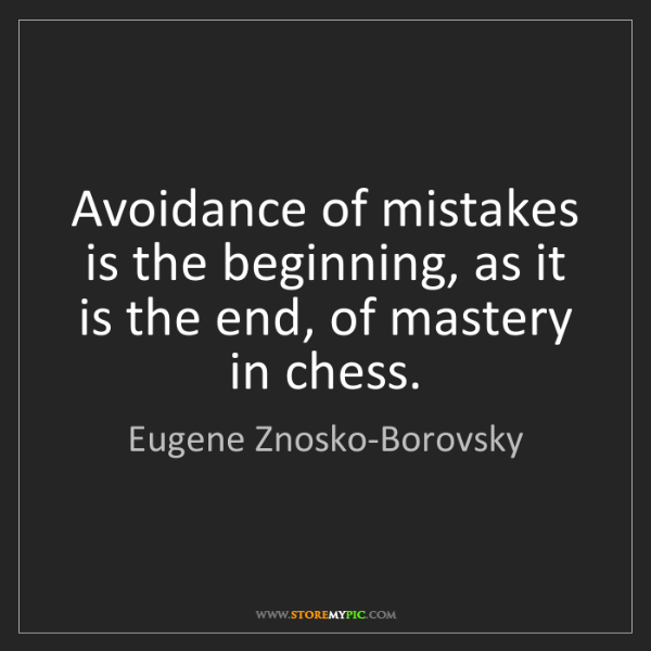 Eugene Znosko-Borovsky: Avoidance of mistakes is the beginning, as it is the...