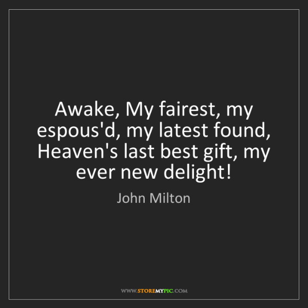 John Milton: Awake, My fairest, my espous'd, my latest found, Heaven's...