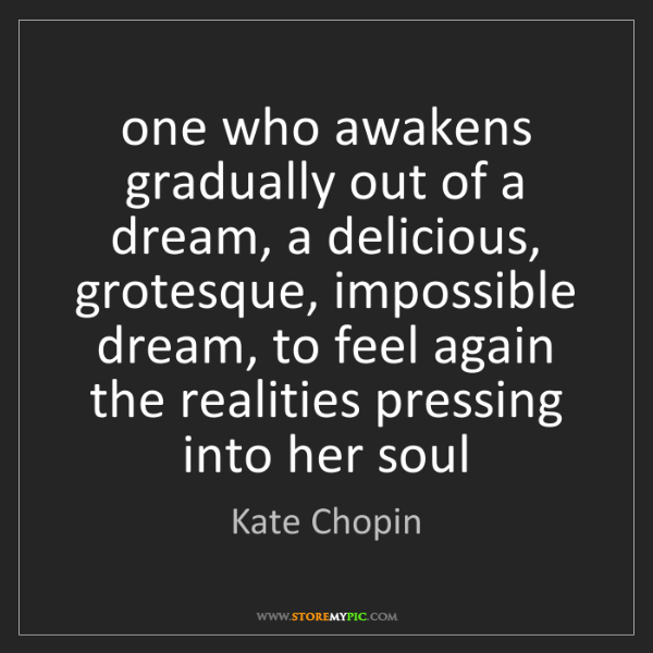 Kate Chopin: one who awakens gradually out of a dream, a delicious,...