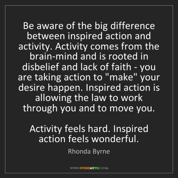 Rhonda Byrne: Be aware of the big difference between inspired action...