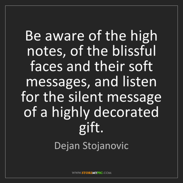Dejan Stojanovic: Be aware of the high notes, of the blissful faces and...