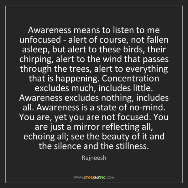 Rajneesh: Awareness means to listen to me unfocused - alert of...