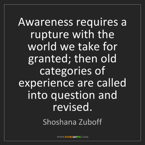 Shoshana Zuboff: Awareness requires a rupture with the world we take for...