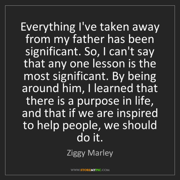 Ziggy Marley: Everything I've taken away from my father has been significant....