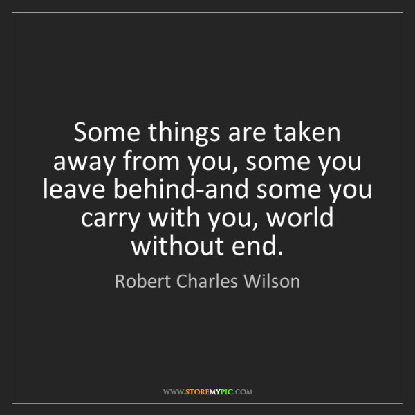 Robert Charles Wilson: Some things are taken away from you, some you leave behind-and...