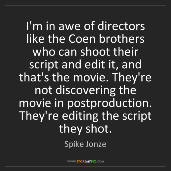 Spike Jonze: I'm in awe of directors like the Coen brothers who can...