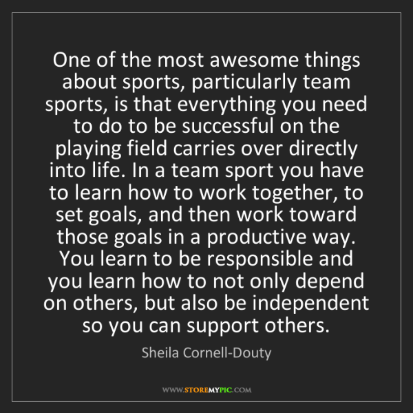 Sheila Cornell-Douty: One of the most awesome things about sports, particularly...