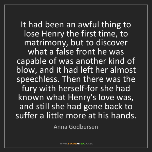 Anna Godbersen: It had been an awful thing to lose Henry the first time,...